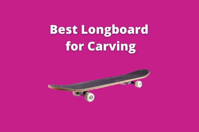 best carving longboard