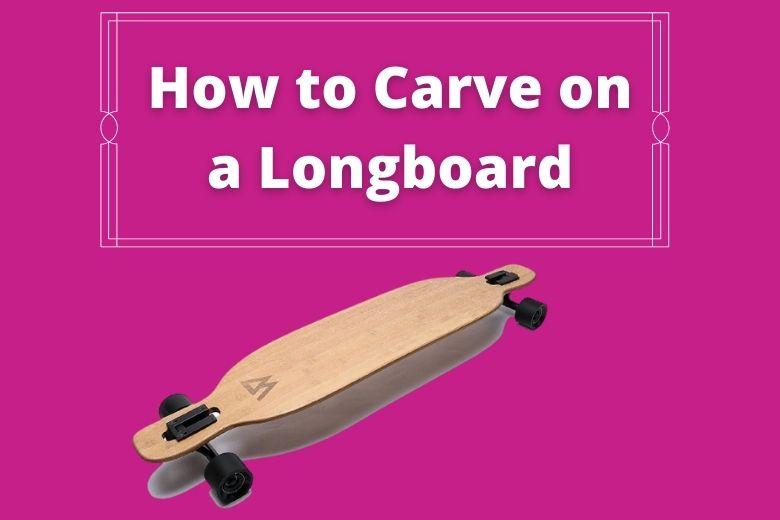 carve on a longboard
